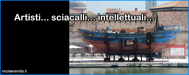 artisti sciacalli intellettuali venezia biennale arte